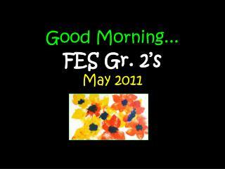 Good Morning... FES Gr. 2's May 2011