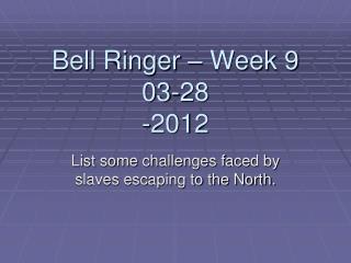 Bell Ringer – Week 9  03-28 -2012