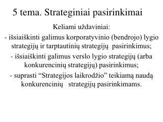 5  tema. Strategi niai pasirinkimai