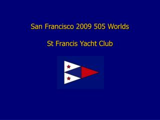 San Francisco 2009 505 Worlds St Francis Yacht Club