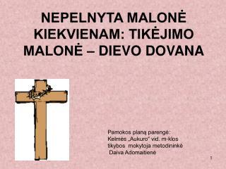 NEPELNYTA MALONĖ KIEKVIENAM: TIKĖJIMO MALONĖ – DIEVO DOVANA