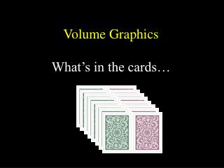 Volume Graphics What's in the cards…