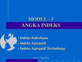 MODUL - 5 ANGKA INDEKS