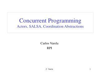 Concurrent Programming Actors, SALSA, Coordination Abstractions