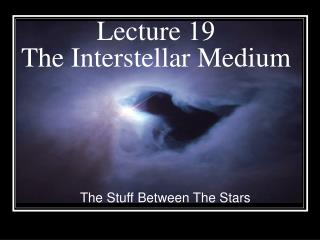 Lecture 19 The Interstellar Medium