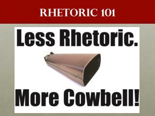 RHETORIC 101