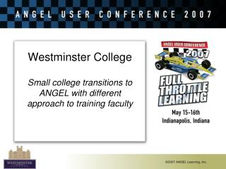 Westminster College Small college transitions to ANGEL with different approach to training faculty
