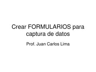Crear FORMULARIOS para captura de datos