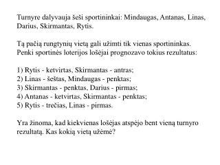 Turnyre dalyvauja šeši sportininkai: Mindaugas, Antanas, Linas, Darius, Skirmantas, Rytis.