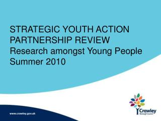 STRATEGIC YOUTH ACTION PARTNERSHIP REVIEW Research amongst Young People Summer 2010