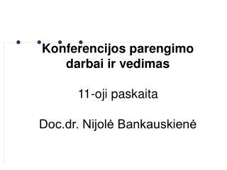 Konferencijos parengimo darbai ir vedimas 11-oji paskaita Doc.dr. Nijolė Bankauskienė