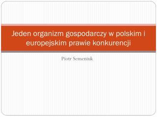 Jeden organizm gospodarczy w polskim i europejskim prawie konkurencji
