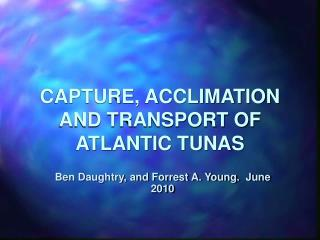 CAPTURE, ACCLIMATION AND TRANSPORT OF ATLANTIC TUNAS
