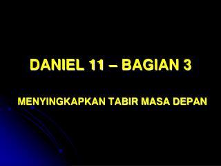 DANIEL 11 – BAGIAN 3