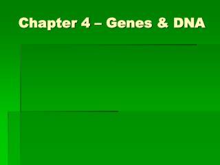 Chapter 4 – Genes & DNA