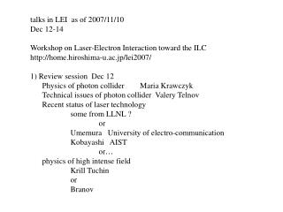talks in LEI  as of 2007/11/10 Dec  12-14 Workshop on Laser-Electron Interaction toward the ILC