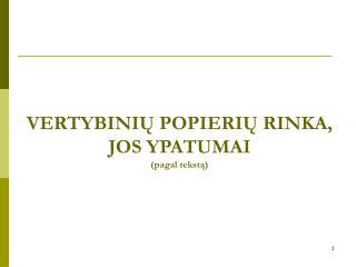 VERTYBINI Ų POPIERIŲ RINKA, JOS YPATUMAI (pagal tekst ą )