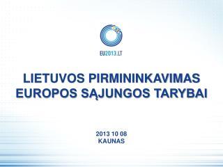 LIETUVOS PIRMININKAVIMAS EUROPOS SĄJUNGOS TARYBAI 2013 10 08 KAUNAS