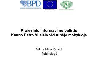 Profesinio informavimo patirtis  Kauno Petro Vileišio vidurinėje mokykloje