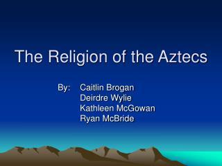 The Religion of the Aztecs