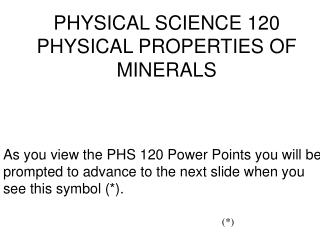 PHYSICAL SCIENCE 120 PHYSICAL PROPERTIES OF MINERALS