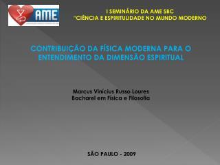 """I SEMINÁRIO DA AME SBC  """"CIÊNCIA E ESPIRITULIDADE NO MUNDO MODERNO"""