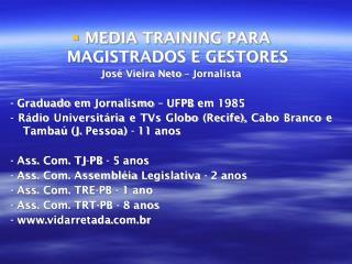 MEDIA TRAINING PARA MAGISTRADOS E GESTORES José Vieira Neto – Jornalista