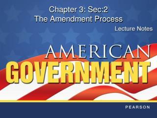 Chapter 3: Sec:2 The Amendment Process