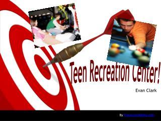Teen Recreation Center!
