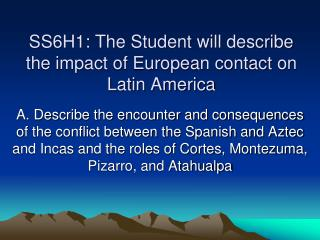 SS6H1: The Student will describe the impact of European contact on Latin America