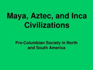Maya, Aztec, and Inca Civilizations