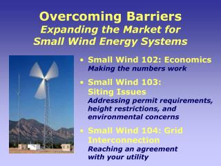 Overcoming Barriers Expanding the Market for  Small Wind Energy Systems