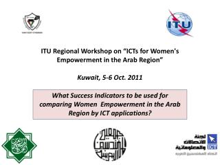 ITU  Regional Workshop on �ICTs for Women's Empowerment in the Arab Region� Kuwait, 5-6 Oct. 2011