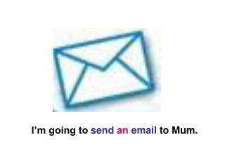 I'm going to  send  an  email  to Mum.