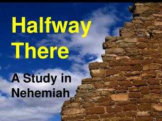 Halfway There A Study in Nehemiah