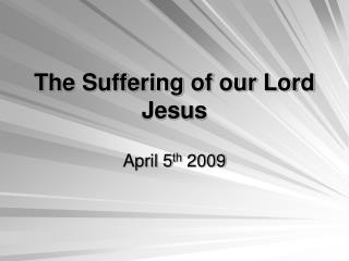The Suffering of our Lord Jesus