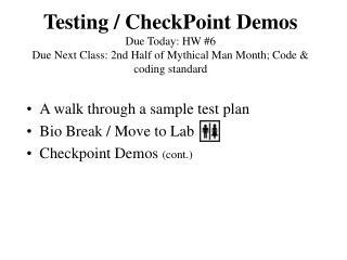 A walk through a sample test plan Bio Break / Move to Lab Checkpoint Demos  (cont.)