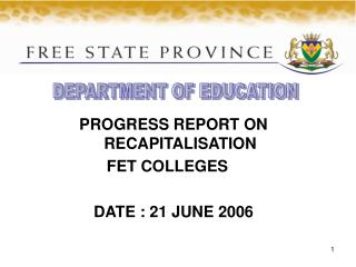 PROGRESS REPORT ON RECAPITALISATION  FET COLLEGES	 DATE : 21 JUNE 2006