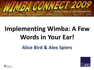 Implementing Wimba: A Few Words in Your Ear! Alice Bird & Alex  Spiers