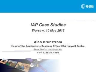 IAP Case Studies Warsaw, 10 May 2013 Alan Brunstrom