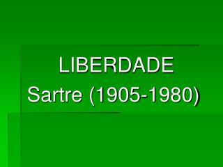 LIBERDADE Sartre (1905-1980)