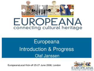 Europeana  Introduction & Progress   Olaf Janssen