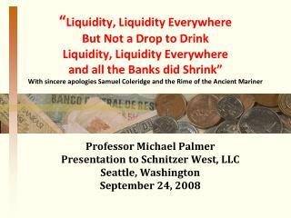 Professor Michael Palmer Presentation to  Schnitzer  West, LLC Seattle, Washington