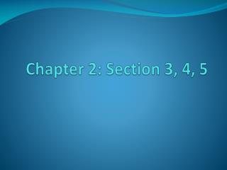 Chapter 2: Section 3, 4, 5