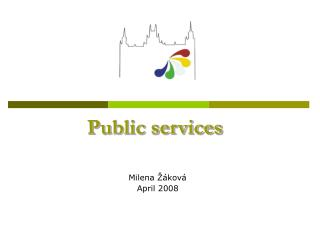 Public services Milena Žáková   April 2008