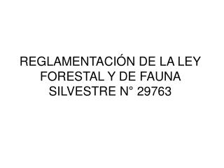 REGLAMENTACI�N DE LA LEY FORESTAL Y DE FAUNA SILVESTRE N� 29763