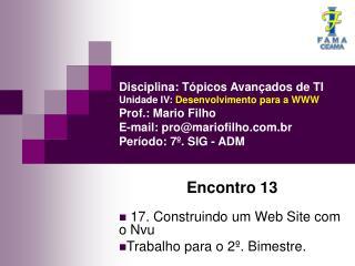 Disciplina: T picos Avan ados de TI Unidade IV: Desenvolvimento para a WWW Prof.: Mario Filho E-mail: promariofilho.br