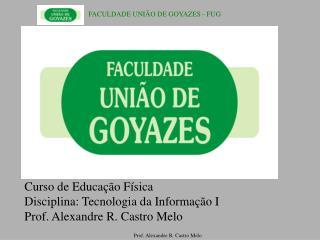 Curso de Educação Física       Disciplina: Tecnologia da Informação I