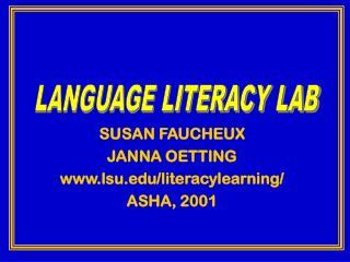 SUSAN FAUCHEUX JANNA OETTING lsu/literacylearning/ ASHA, 2001