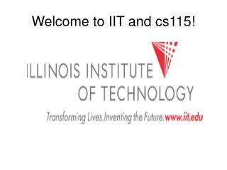 Welcome to IIT and cs115!